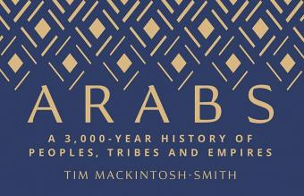 """Cover of Tim Mackintosh-Smith's """"The Arabs: A 3,000-Year History"""" (published by Yale University Press)"""